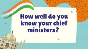 How Well Do You Know Your Chief Ministers?